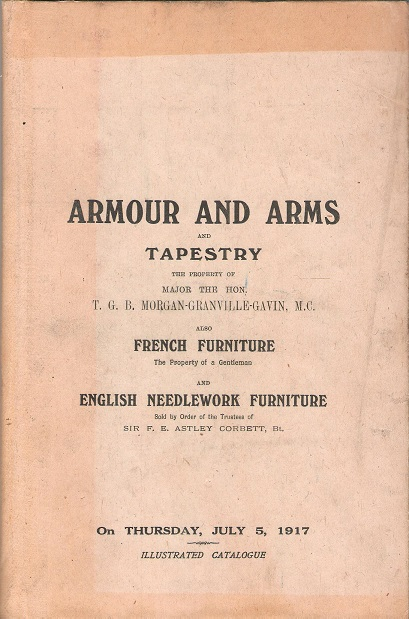 Image for Catalogue of the Highly Important Collection of Armour and Arms and French Tapestry, the Property of Major the Hon. Thomas George Breadalbane Morgan-Granville-Gavin,  Also Four Fine French Commodes, the Property of a Gentleman.