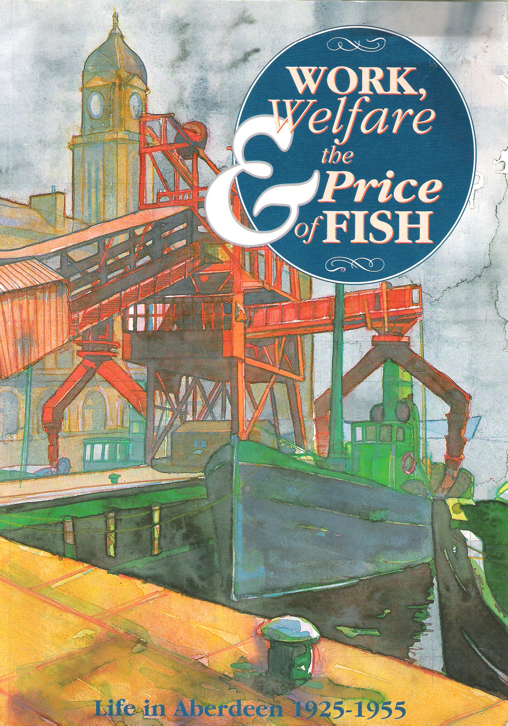 Image for Work, Welfare and the Price of Fish: Life in Aberdeen 1925-1955.