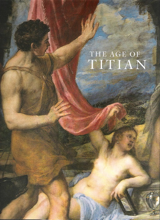 Image for The Age Of Titian: Venetian Renaissance Art From Scottish Collections.