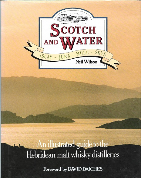 Image for Scotch and Water: An Illustrated Guide to Hebridean Malt Whisky Distilleries.