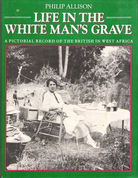 Image for Life in the White Man's Grave: A Pictorial Record of the British in West Africa.