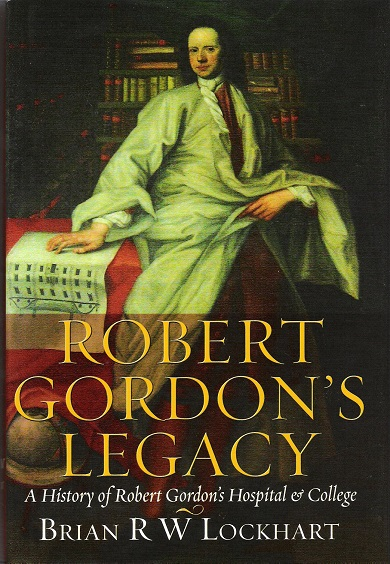 Image for Robert Gordon's Legacy: A History of Robert Gordon's Hospital & College.