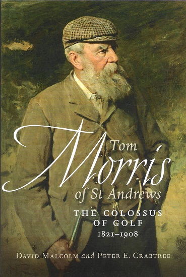 Image for Tom Morris of St Andrew: The Collosus of Golf 1821-1908.
