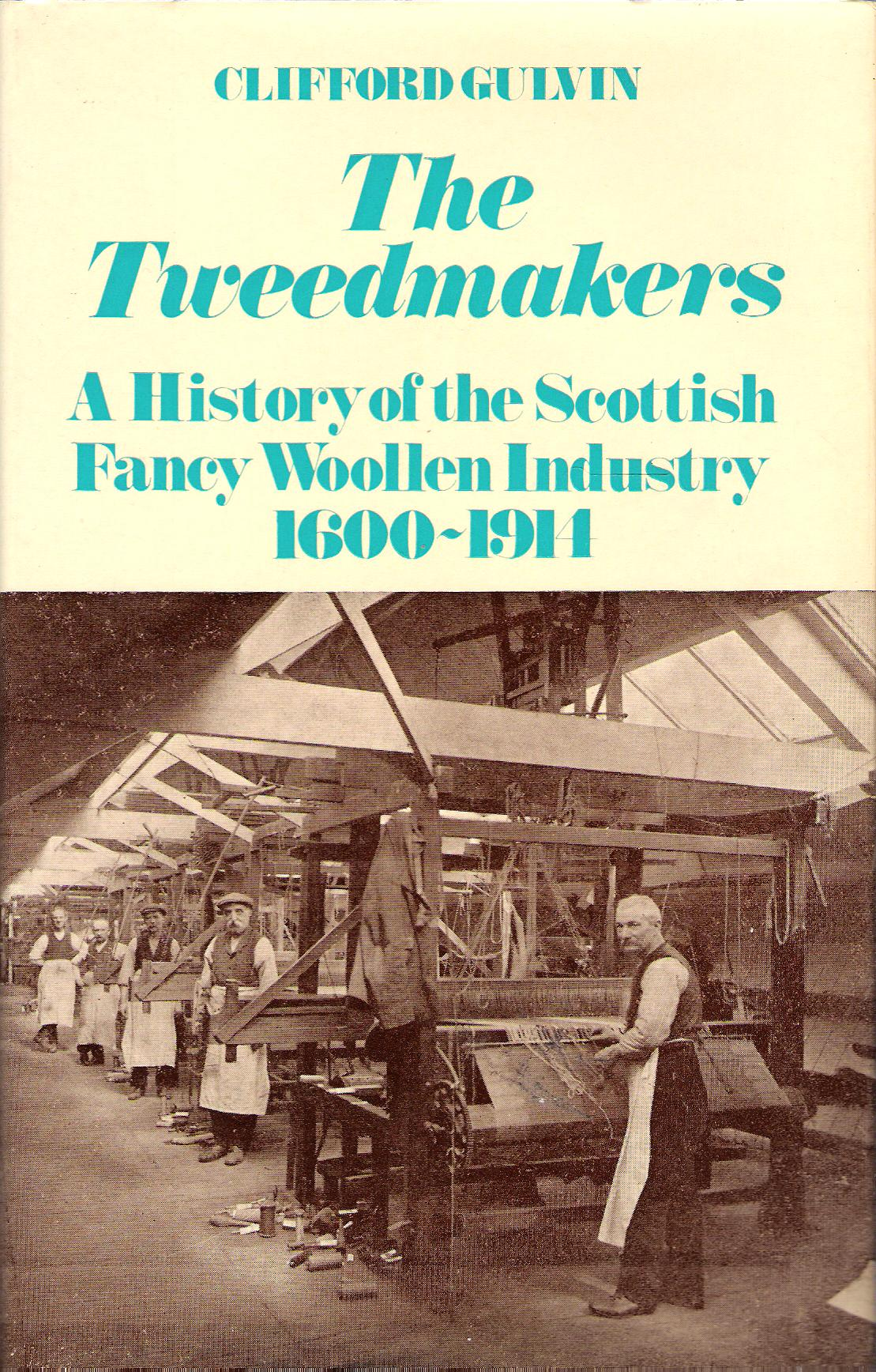 Image for The Tweedmakers: A History of the Scottish Fancy Woollen Industry 1600-1914.