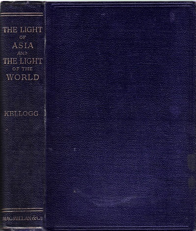 Image for The Light of Asia and The Light of the World: A comparison of the legend, the doctrine, & the ethics of the Buddha with the story, the doctrine, & the ethics of Christ