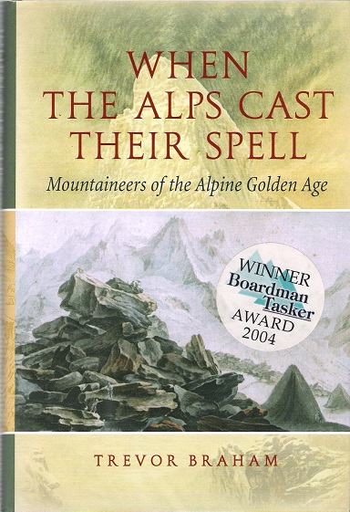 Image for When The Alps Cast Their Spell: Mountaineers of the Alpine Golden Age.