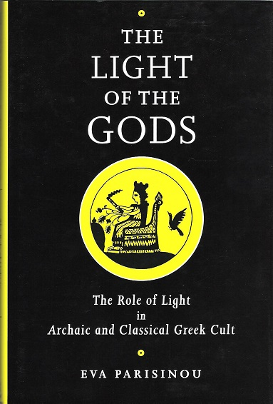 Image for The Light of the Gods: The Role of Light in Archaic and Classical Greek Cult.