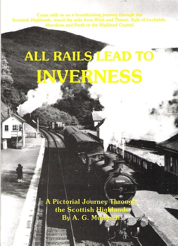 Image for All Rails Lead to Inverness: A Pictoral Journey Through the Scottish Highlands.