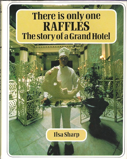 Image for There Is Only One Raffles: The Story of a Grand Hotel.