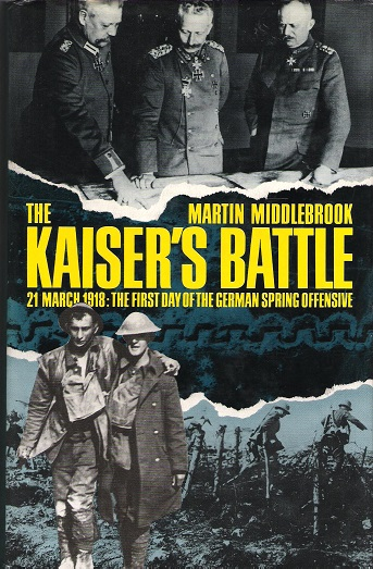 Image for The Kaiser's Battle, 21 March 1918: The First Day of the German Sping Offensive.