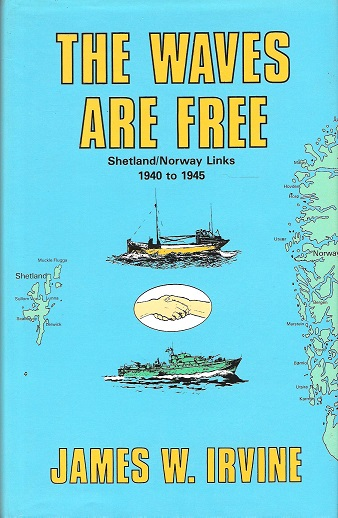 Image for The Waves Are Free: Shetland/Norway Links 1940 to 1945.