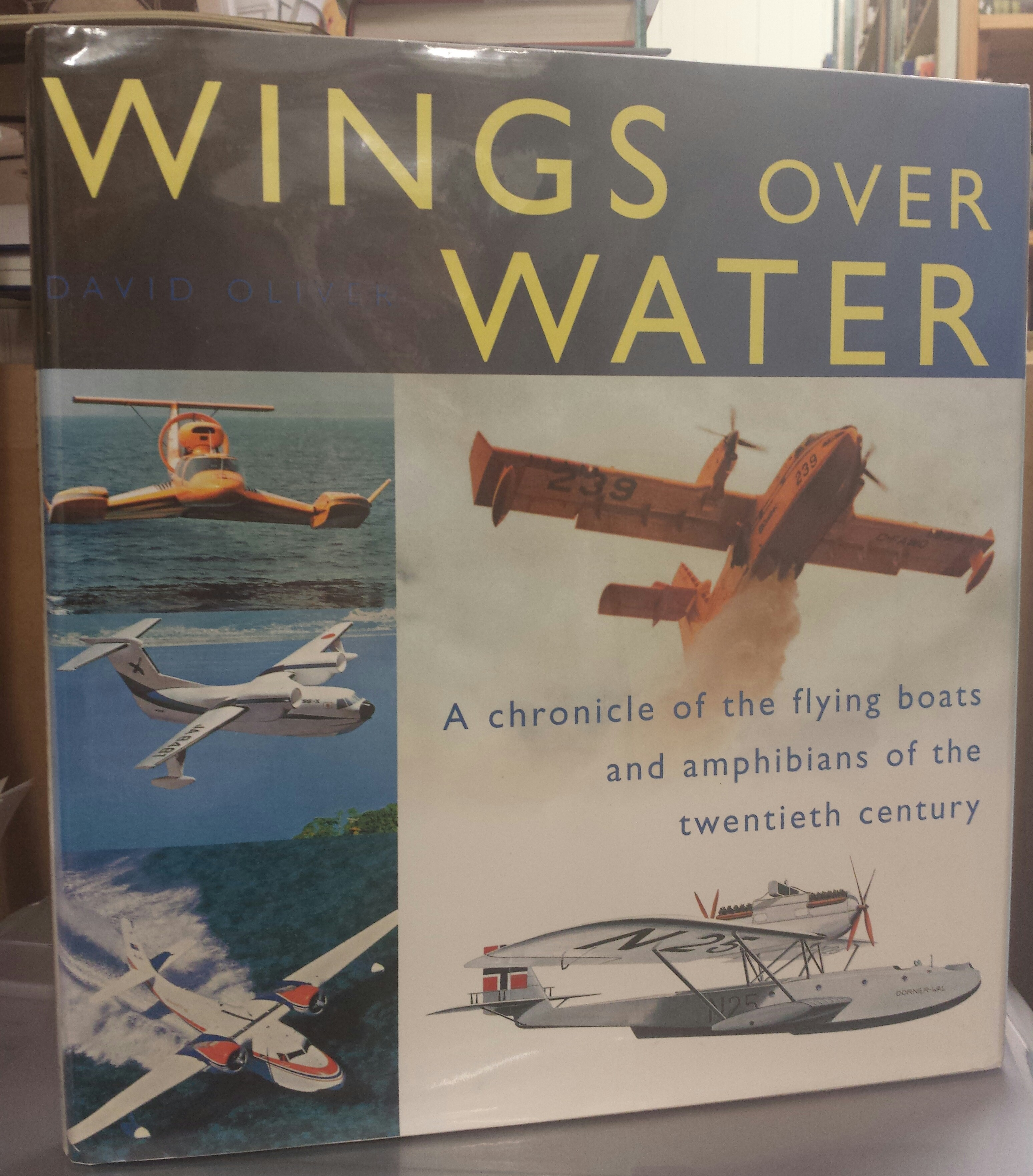 Image for Wings Over Water: A chronicle of the flying boats and amphibians of the twentieth century.