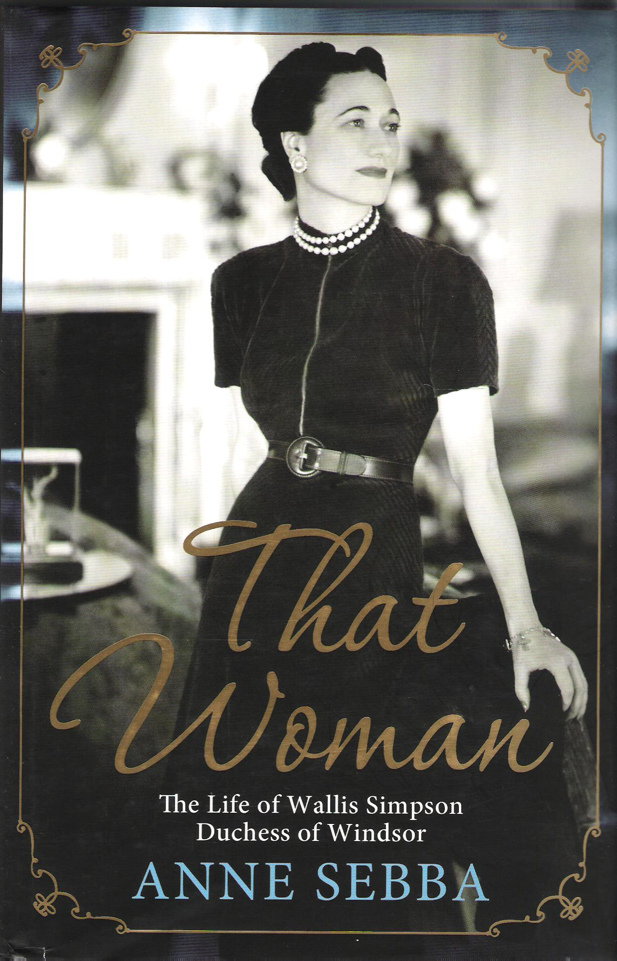 Image for That Woman: The Life of of Wallis Simpson, Duchess of Windsor.