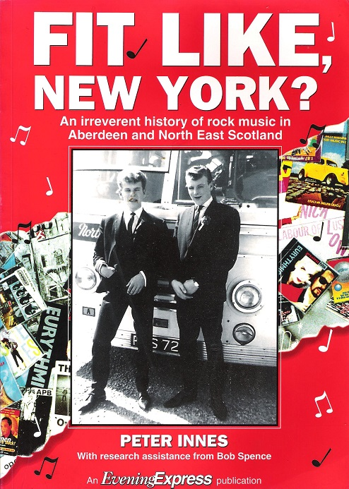 Image for Fit Like, New York? An Irreverent Story of Rock Music in Aberdeen and North East Scotland.