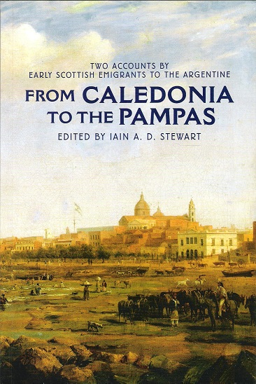 Image for From Caledonia to the Pampas: Two Accounts by Early Scottish Emigrants to the Argentine.