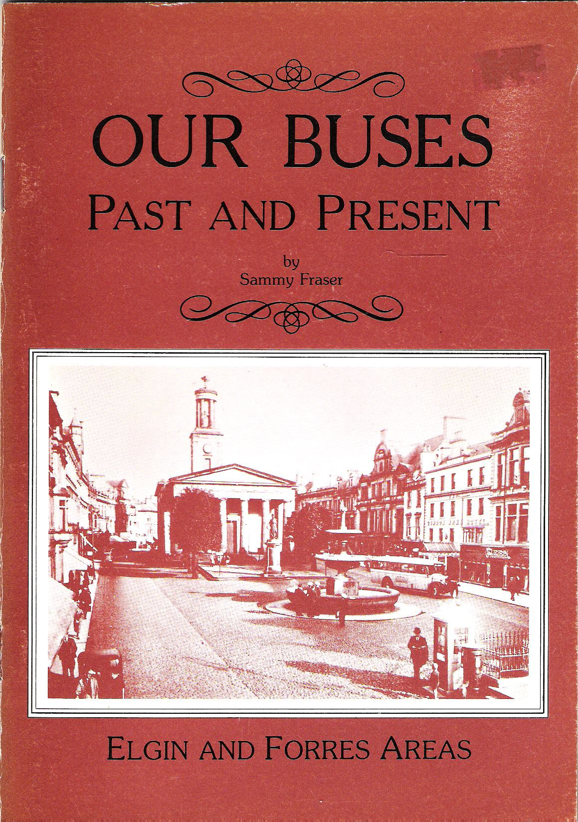 Image for Our Buses: Past and Present: Elgin and Forres Areas.