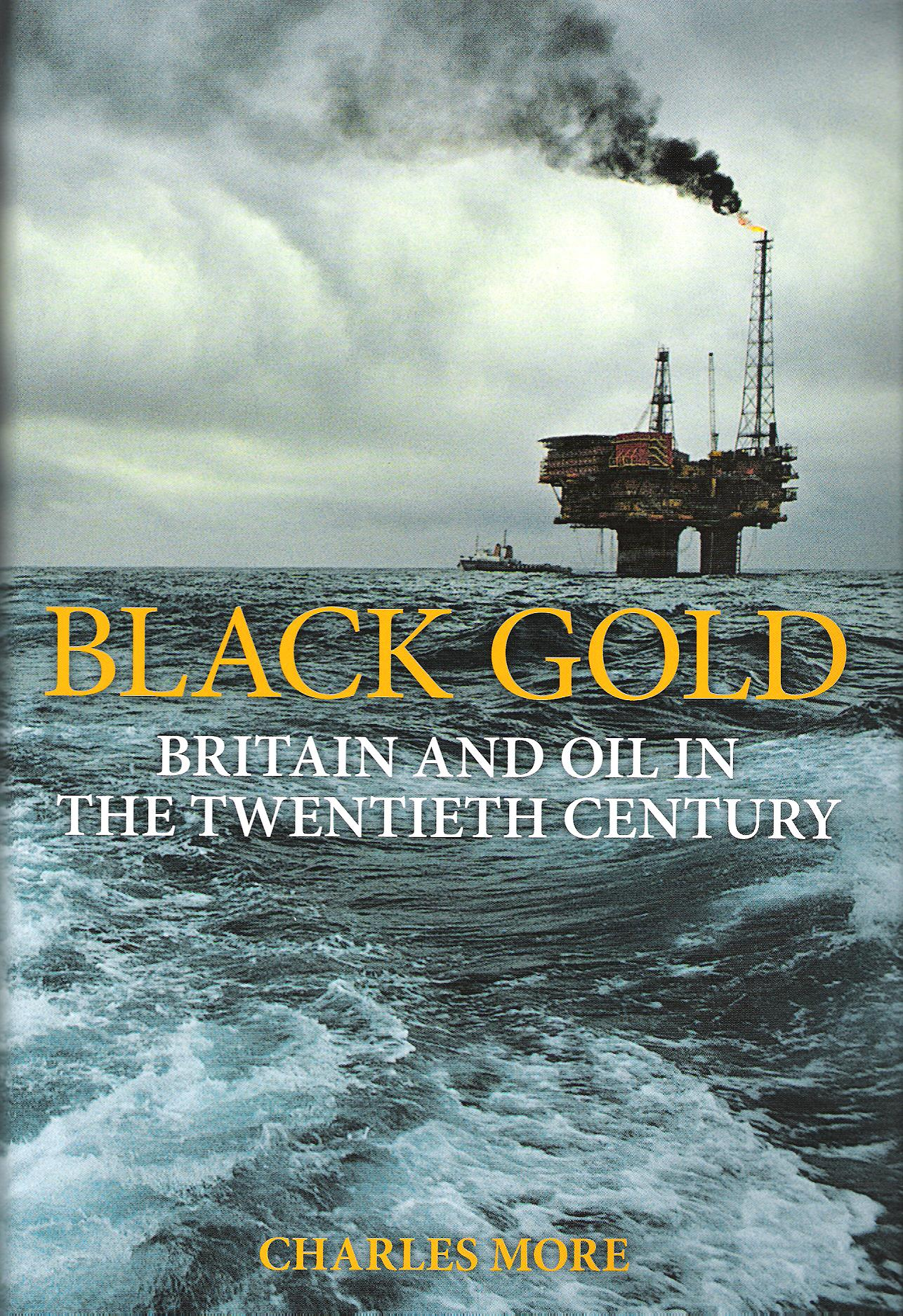 Image for Black Gold: Britain and Oil in the Twentieth Century.