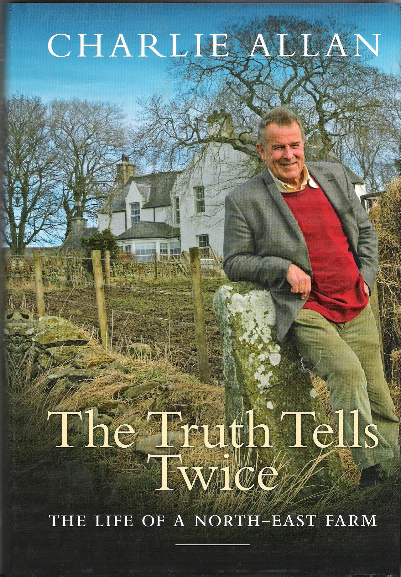 Image for The Truth Tells Twice: The Life of a North-east Farm.