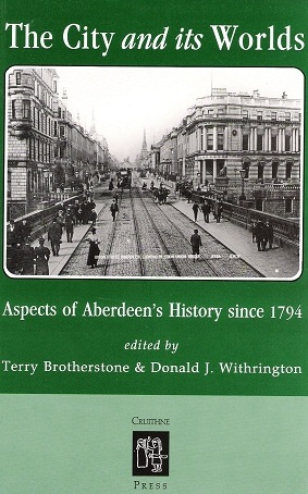 Image for The City and its Worlds: Aspects of Aberdeen's History since 1794.