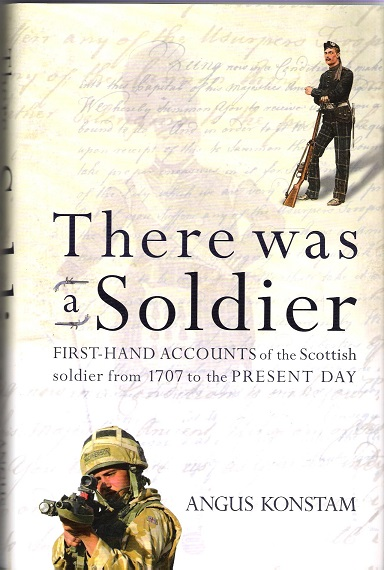 Image for There was a soldier: First-Hand Accounts of the Scottish Soldier from 1707 to the Present Day.