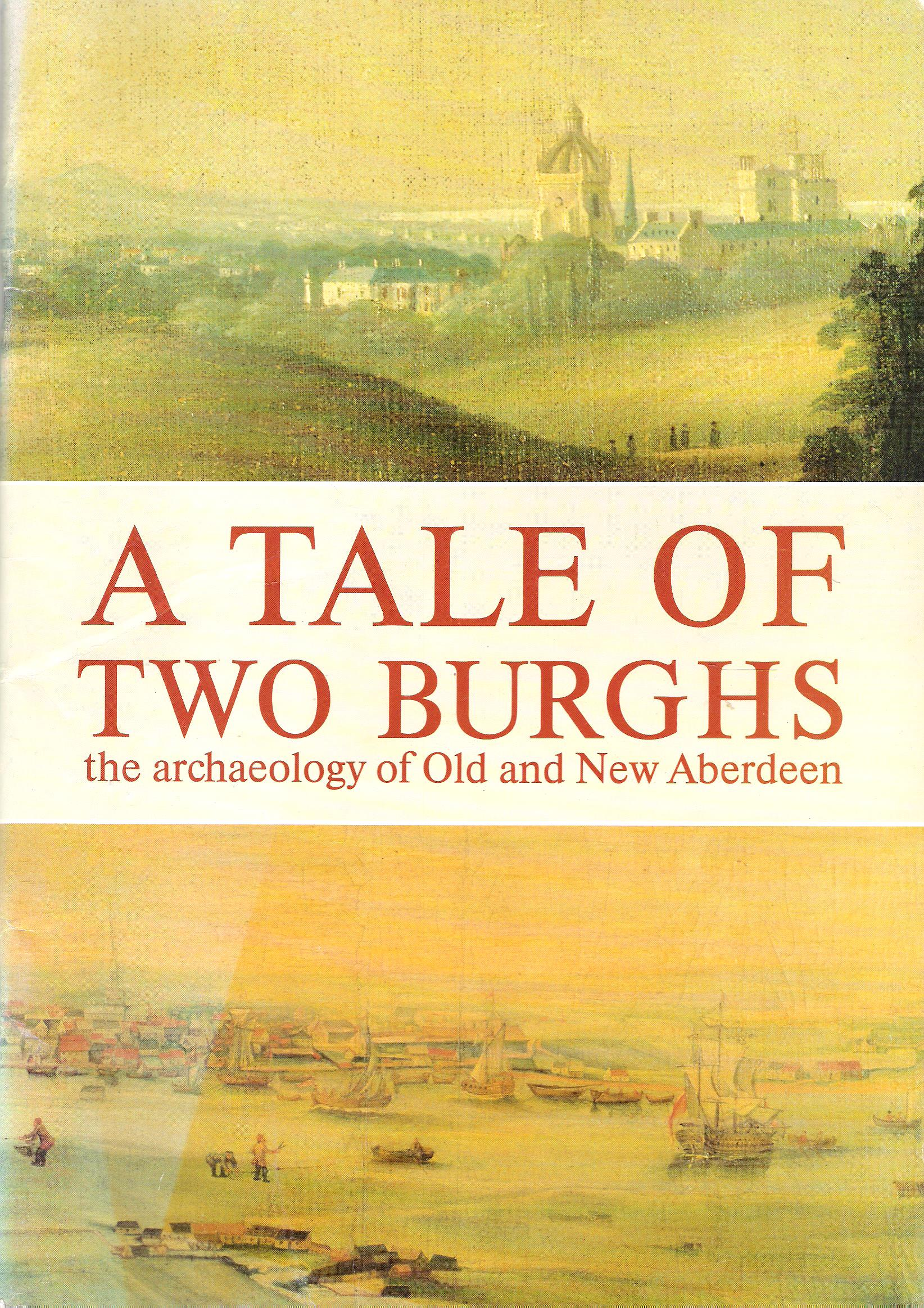 Image for A Tale of Two Burghs: the Archeology of Old and New Aberdeen.