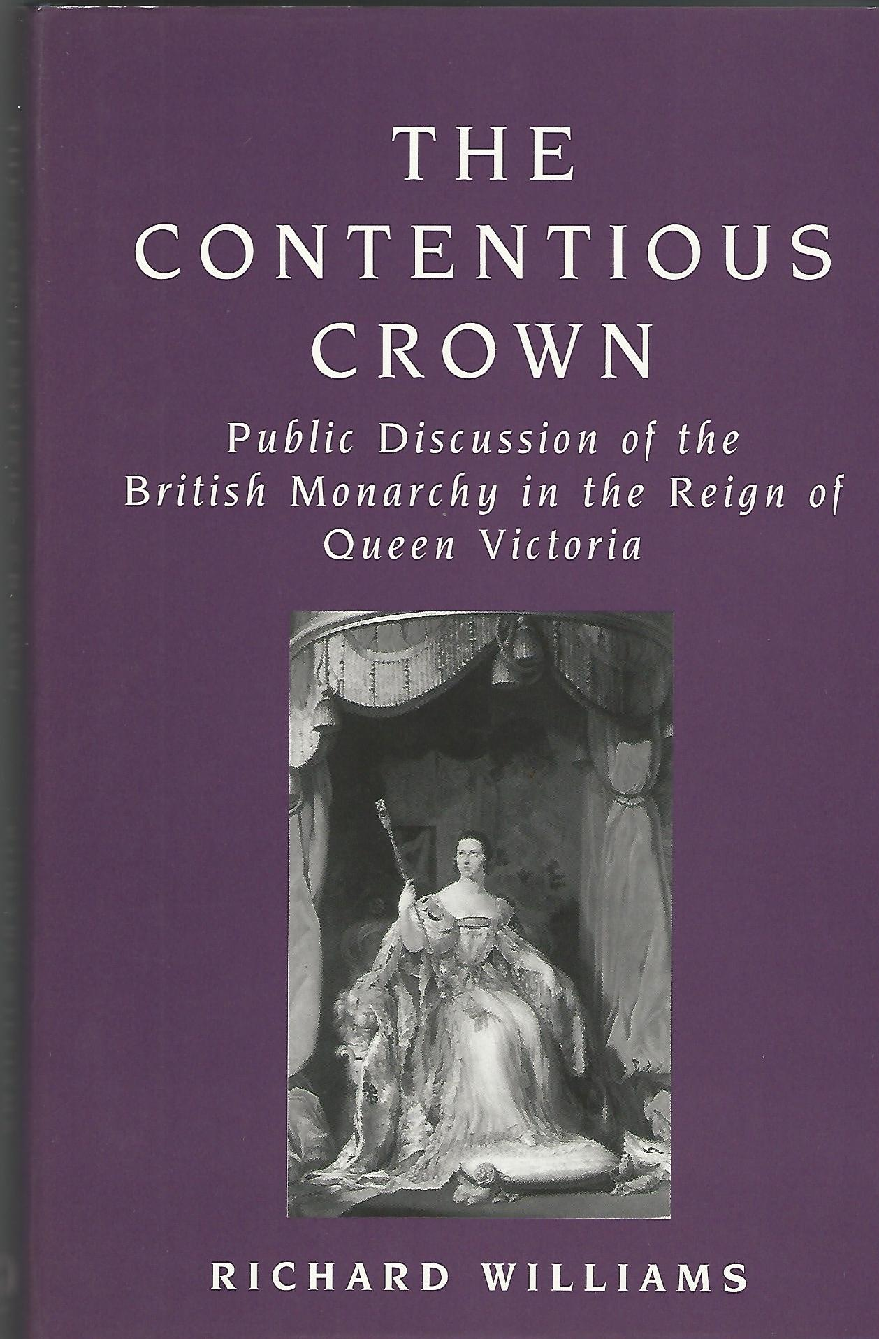 Image for The Contentious Crown: Public Discussion of the British Monarchy in the Reign of Queen Victoria.
