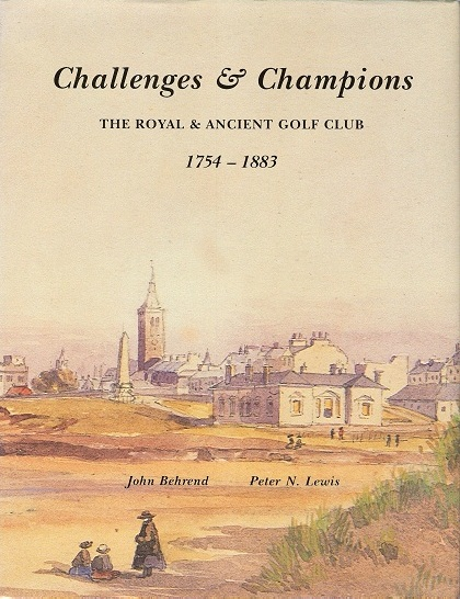 Image for Challenges & Champions: The Royal & Ancient Golf Club 1754 - 1883. Volume 1.