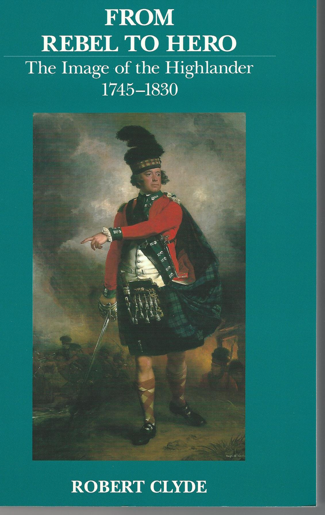 Image for From Rebel to Hero: The Image of the Highlander, 1745-1830.