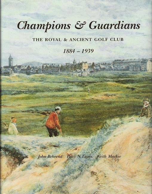 Image for Champions & Guardians: The Royal & Ancient Golf Club 1884-1939. Volume 2.