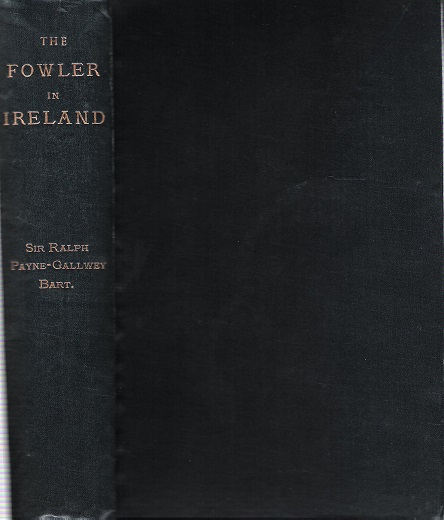 Image for The Fowler in Ireland or Notes on the Haunts and Habits of Wildfowl and Seafowl including Instructions in the Art of Shooting and Capturing Them.