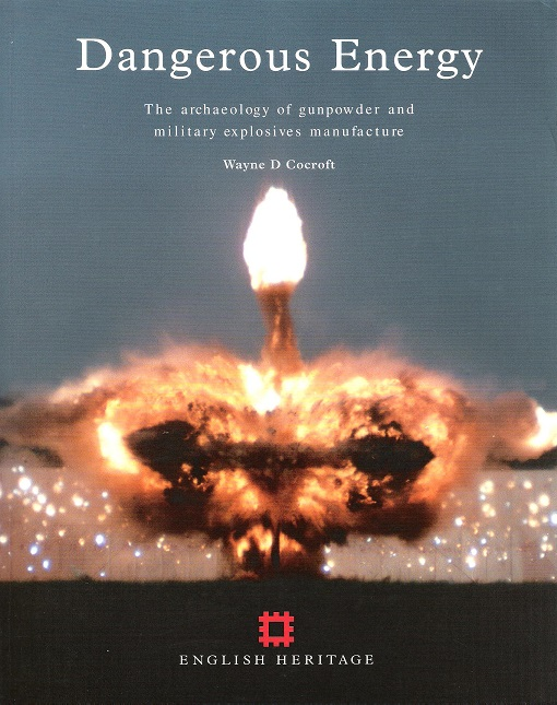 Image for Dangerous Energy: The Archaeology of Gunpowder and Military Explosives Manufacture.