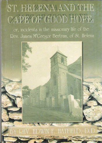Image for St. Helena and the Cape of Good Hope: Incidents in the Missionary Life of the Rev. James McGregor Bertram of St Helena.