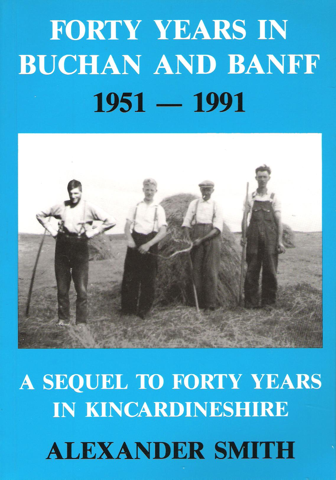 Image for Forty Years in Buchan and Banff 1951-1991: A Sequel to Forty Years in Kincardineshire.